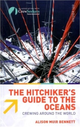 The Hitchhiker-apos;s Guide To The Oceans: Crewing Around The World The Hitchhiker-apos;s Guide To The Oceans: Crewing Around The World